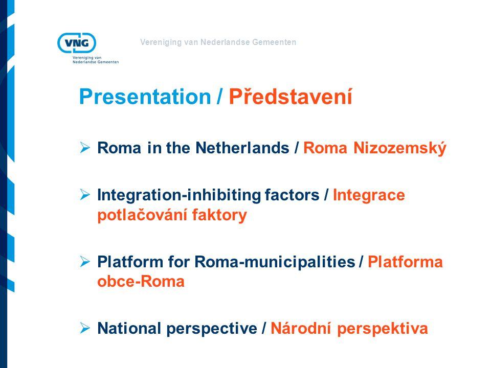 Vereniging van Nederlandse Gemeenten Roma in the Netherlands / Roma Nizozemský  Roma who arrived (přijel) around 1900  Roma who came (přijel) in the '60  General Pardon-group (1978) / Skupina obecný odpuštění  'Newcomers' / Nováčci