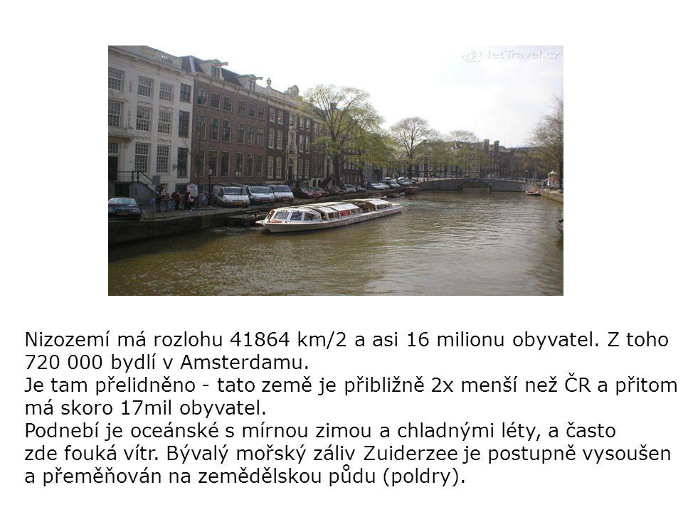 Nizozemí má rozlohu 41864 km/2 a asi 16 milionu obyvatel. Z toho 720 000 bydlí v Amsterdamu. Je tam přelidněno - tato země je přibližně 2x menší než Č
