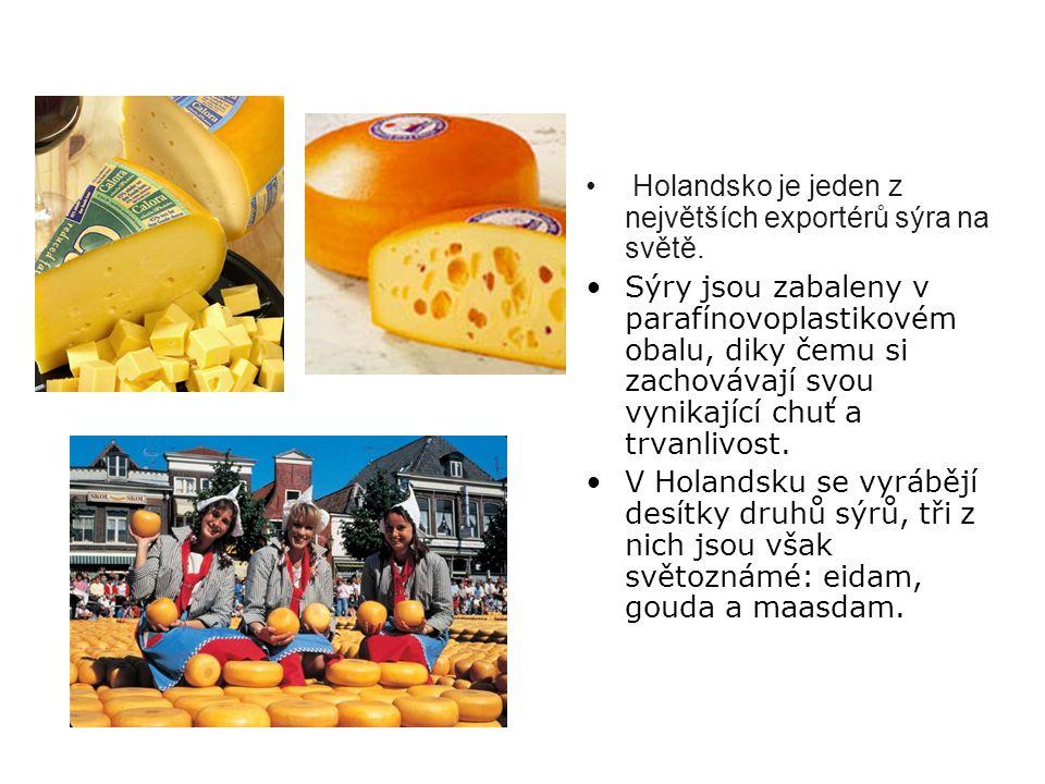 Holandsko je jeden z největších exportérů sýra na světě. Sýry jsou zabaleny v parafínovoplastikovém obalu, diky čemu si zachovávají svou vynikající ch