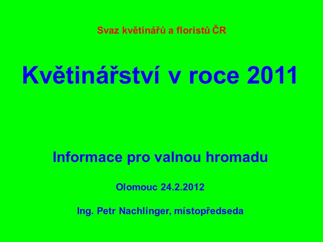 Svaz květinářů a floristů ČR Květinářství v roce 2011 Informace pro valnou hromadu Olomouc 24.2.2012 Ing.