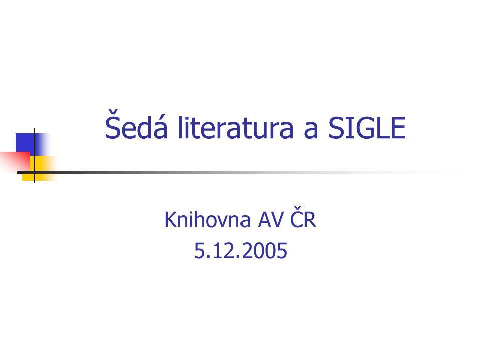 Šedá literatura a SIGLE Knihovna AV ČR 5.12.2005