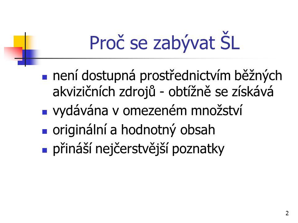 2 Proč se zabývat ŠL není dostupná prostřednictvím běžných akvizičních zdrojů - obtížně se získává vydávána v omezeném množství originální a hodnotný