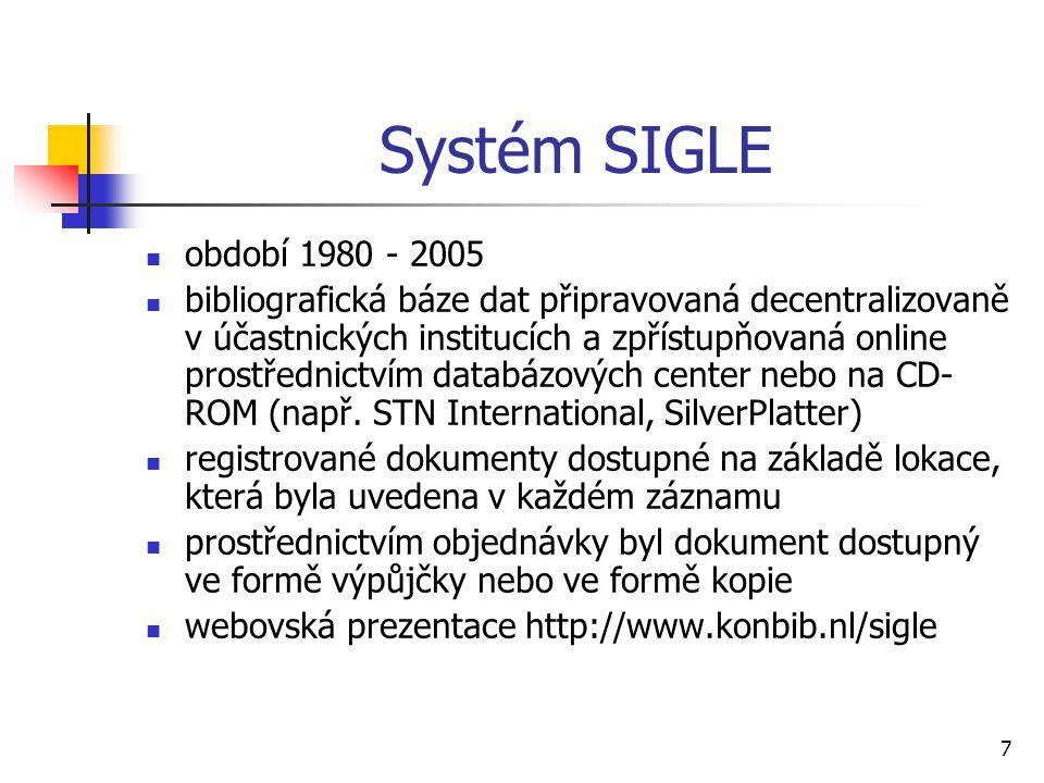 7 Systém SIGLE období 1980 - 2005 bibliografická báze dat připravovaná decentralizovaně v účastnických institucích a zpřístupňovaná online prostřednic