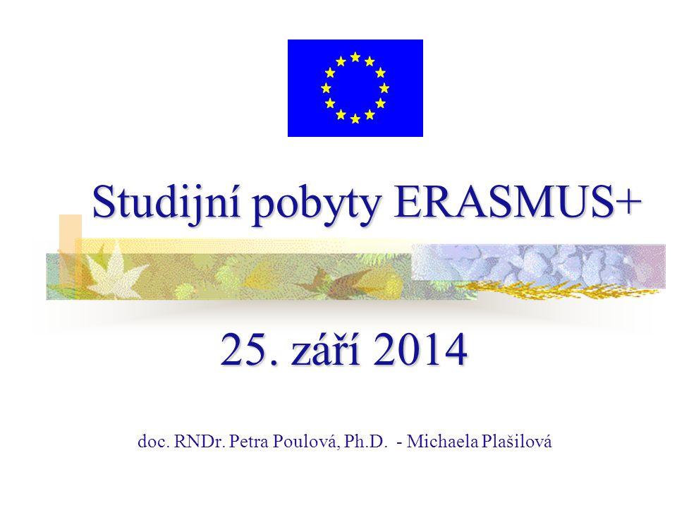Studijní pobyty ERASMUS+ 25. září 2014 doc. RNDr. Petra Poulová, Ph.D. - Michaela Plašilová