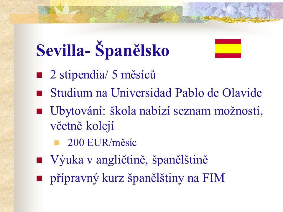 Sevilla- Španělsko 2 stipendia/ 5 měsíců Studium na Universidad Pablo de Olavide Ubytování: škola nabízí seznam možností, včetně kolejí 200 EUR/měsíc Výuka v angličtině, španělštině přípravný kurz španělštiny na FIM