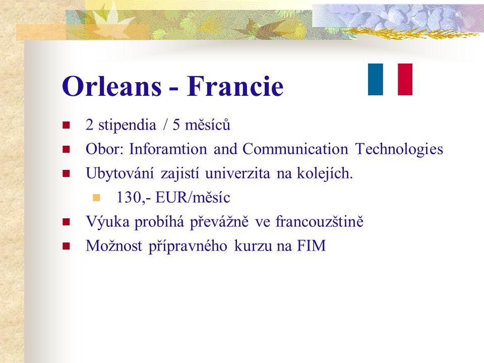 Orleans - Francie 2 stipendia / 5 měsíců Obor: Inforamtion and Communication Technologies Ubytování zajistí univerzita na kolejích.