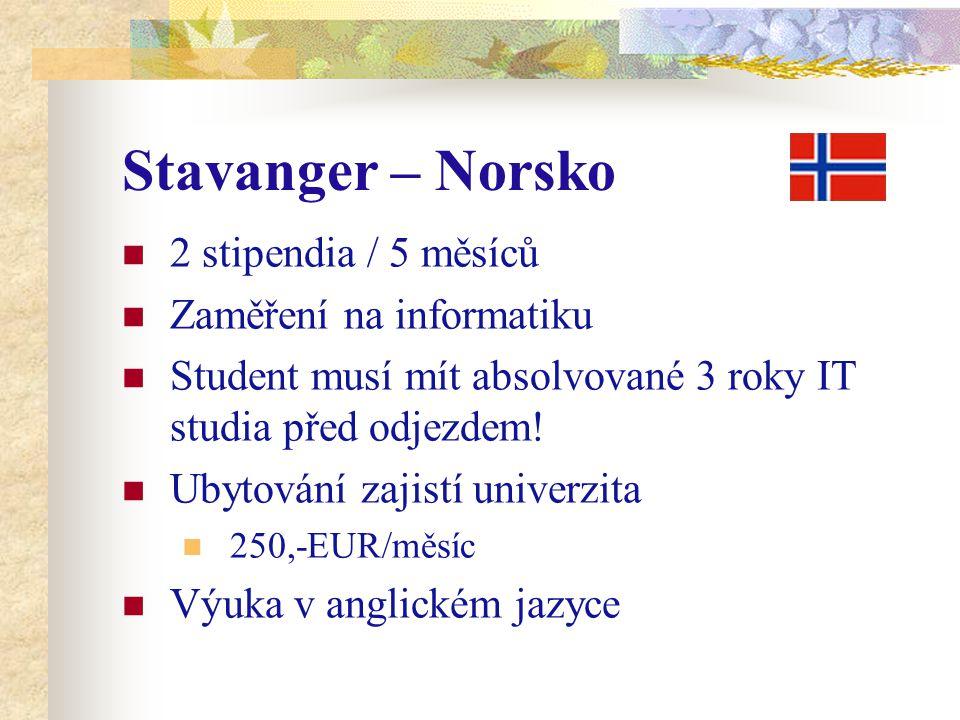 Stavanger – Norsko 2 stipendia / 5 měsíců Zaměření na informatiku Student musí mít absolvované 3 roky IT studia před odjezdem.