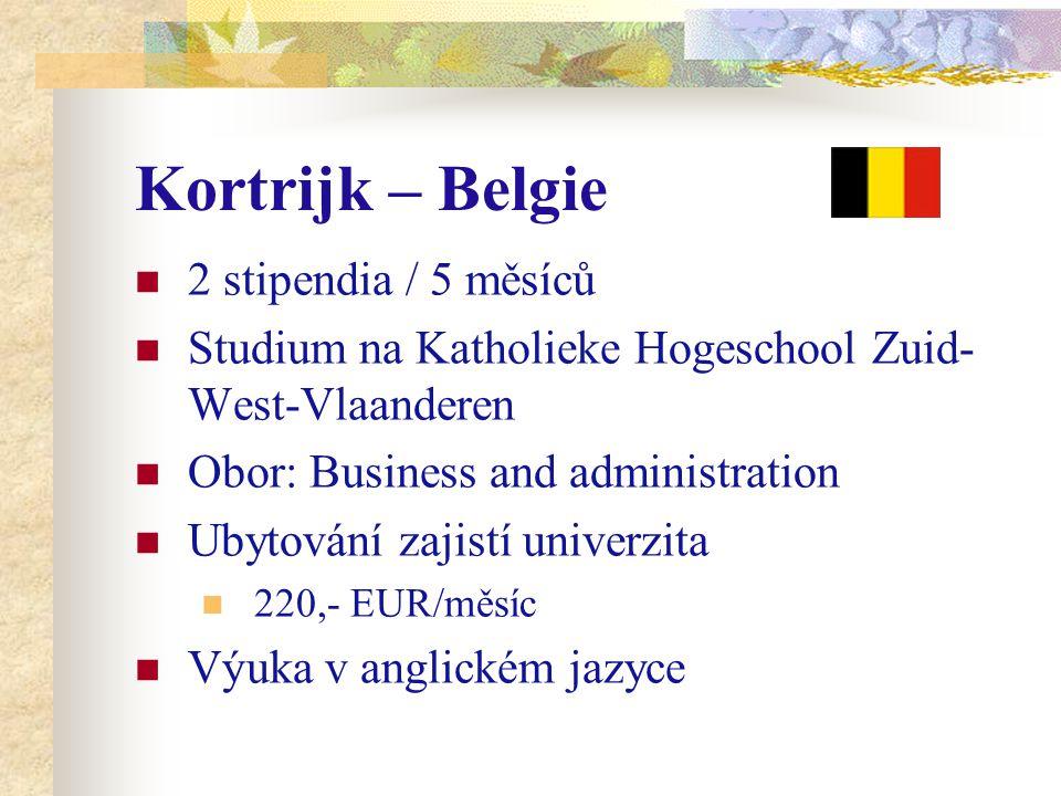 Kortrijk – Belgie 2 stipendia / 5 měsíců Studium na Katholieke Hogeschool Zuid- West-Vlaanderen Obor: Business and administration Ubytování zajistí univerzita 220,- EUR/měsíc Výuka v anglickém jazyce