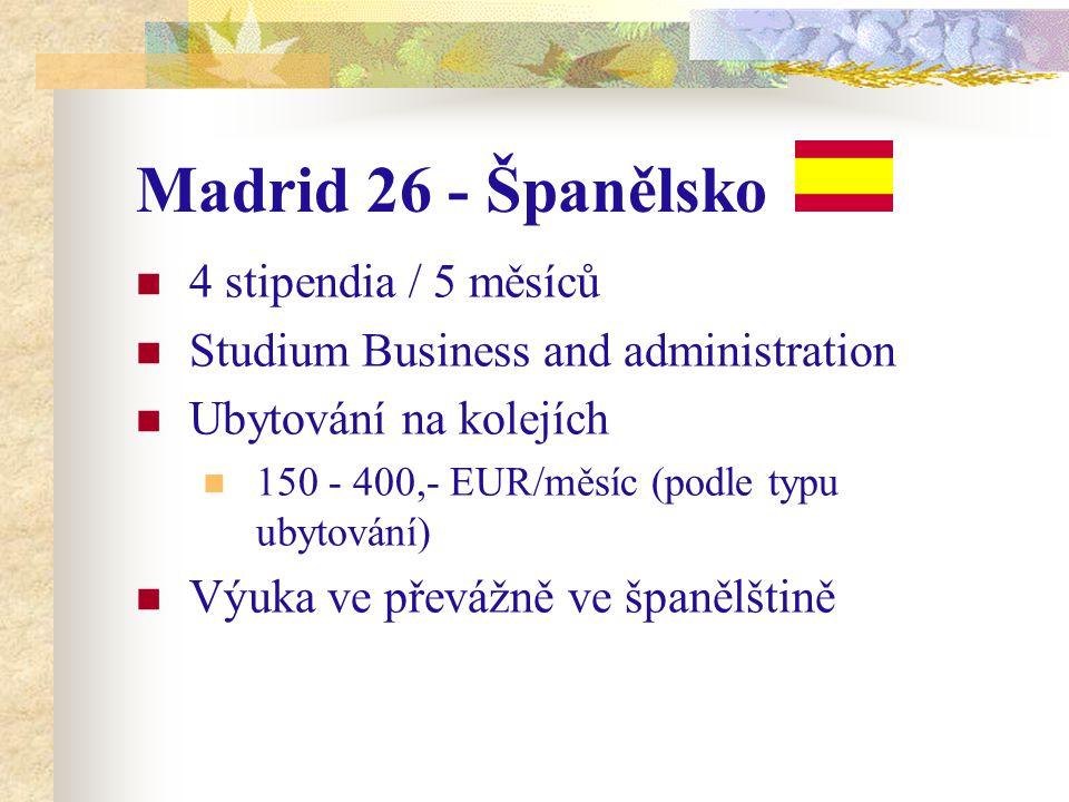 Madrid 26 - Španělsko 4 stipendia / 5 měsíců Studium Business and administration Ubytování na kolejích 150 - 400,- EUR/měsíc (podle typu ubytování) Výuka ve převážně ve španělštině