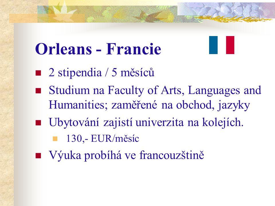Orleans - Francie 2 stipendia / 5 měsíců Studium na Faculty of Arts, Languages and Humanities; zaměřené na obchod, jazyky Ubytování zajistí univerzita na kolejích.