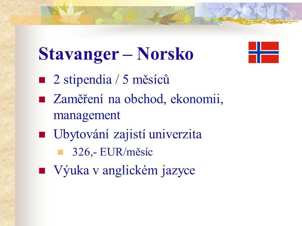 Stavanger – Norsko 2 stipendia / 5 měsíců Zaměření na obchod, ekonomii, management Ubytování zajistí univerzita 326,- EUR/měsíc Výuka v anglickém jazyce