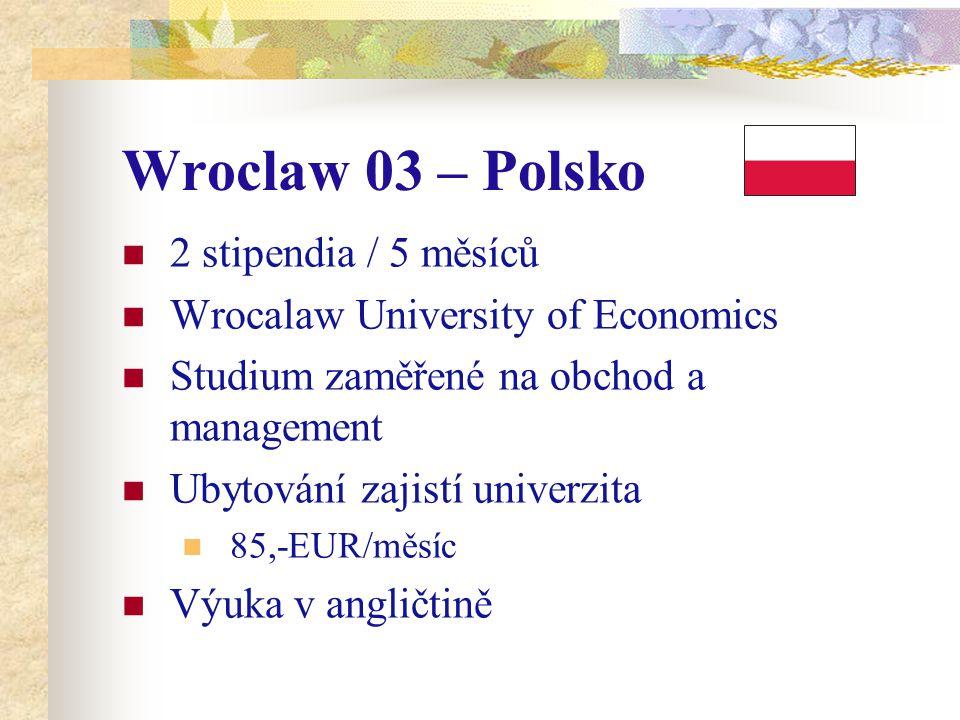 Wroclaw 03 – Polsko 2 stipendia / 5 měsíců Wrocalaw University of Economics Studium zaměřené na obchod a management Ubytování zajistí univerzita 85,-EUR/měsíc Výuka v angličtině