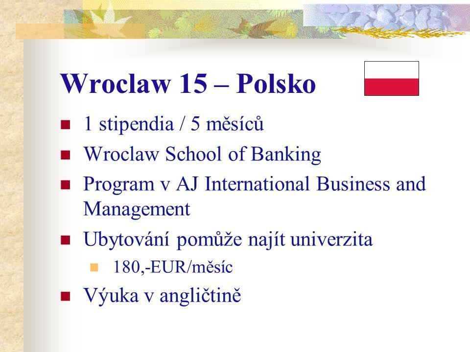 Wroclaw 15 – Polsko 1 stipendia / 5 měsíců Wroclaw School of Banking Program v AJ International Business and Management Ubytování pomůže najít univerzita 180,-EUR/měsíc Výuka v angličtině