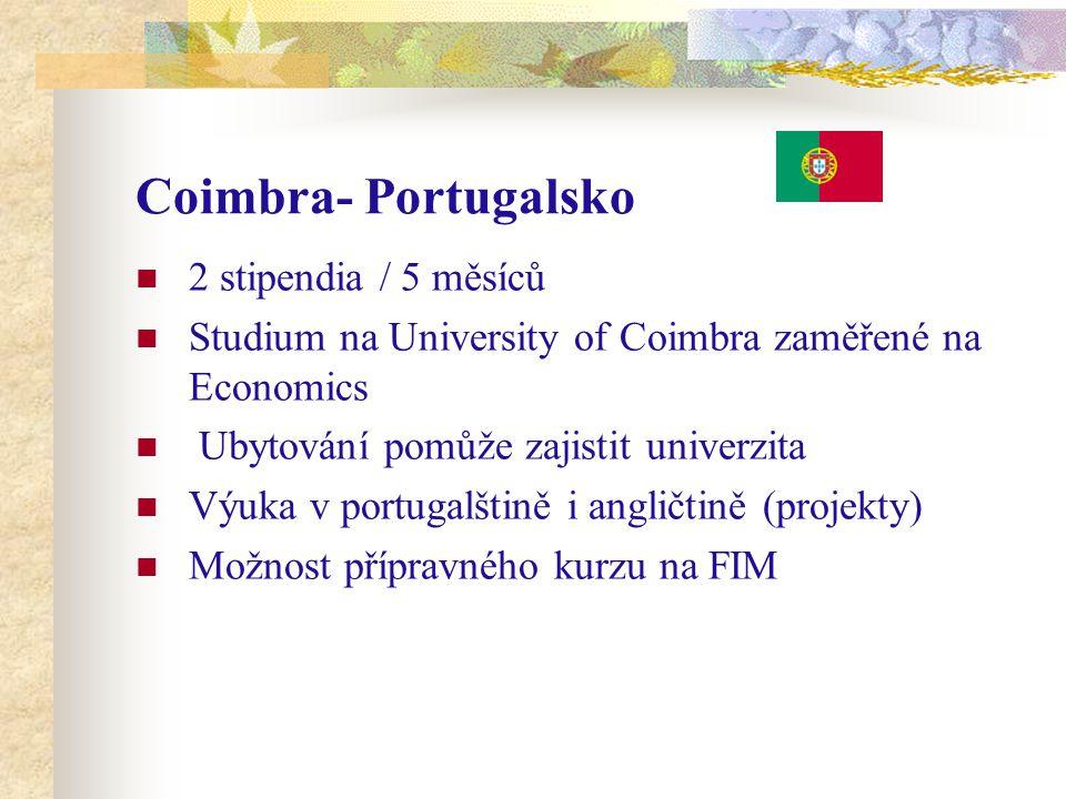 Coimbra- Portugalsko 2 stipendia / 5 měsíců Studium na University of Coimbra zaměřené na Economics Ubytování pomůže zajistit univerzita Výuka v portugalštině i angličtině (projekty) Možnost přípravného kurzu na FIM