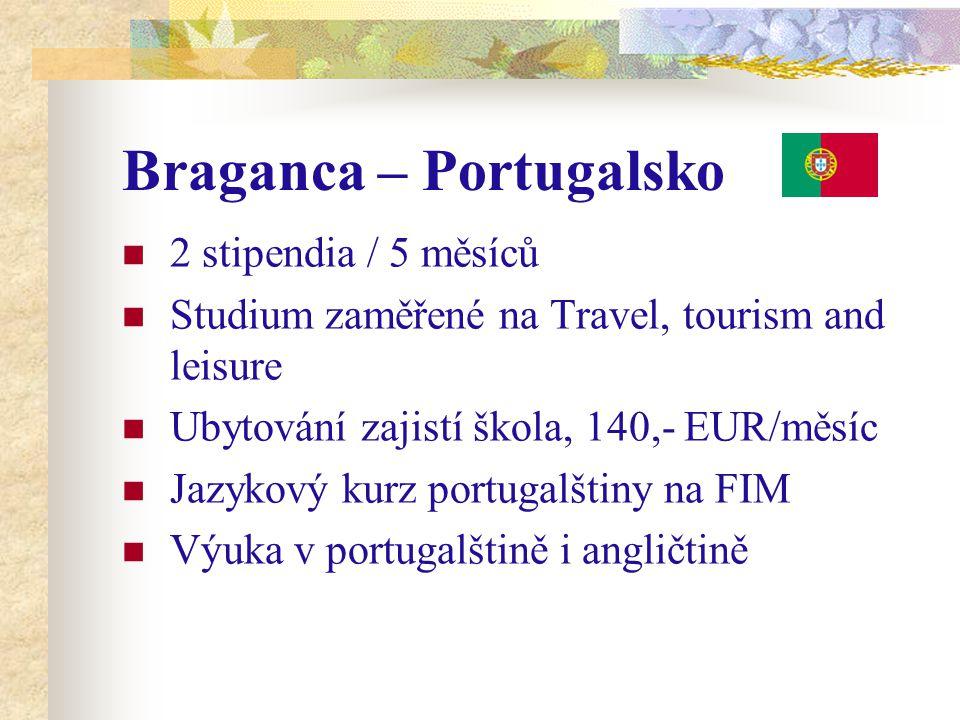 Braganca – Portugalsko 2 stipendia / 5 měsíců Studium zaměřené na Travel, tourism and leisure Ubytování zajistí škola, 140,- EUR/měsíc Jazykový kurz portugalštiny na FIM Výuka v portugalštině i angličtině