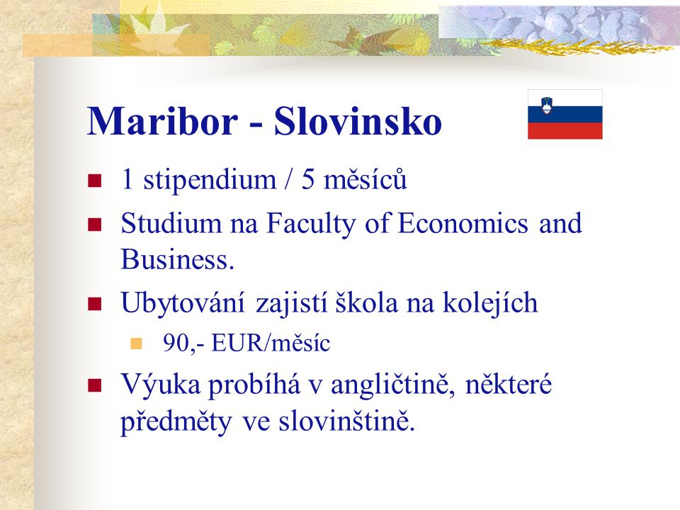 Maribor - Slovinsko 1 stipendium / 5 měsíců Studium na Faculty of Economics and Business.