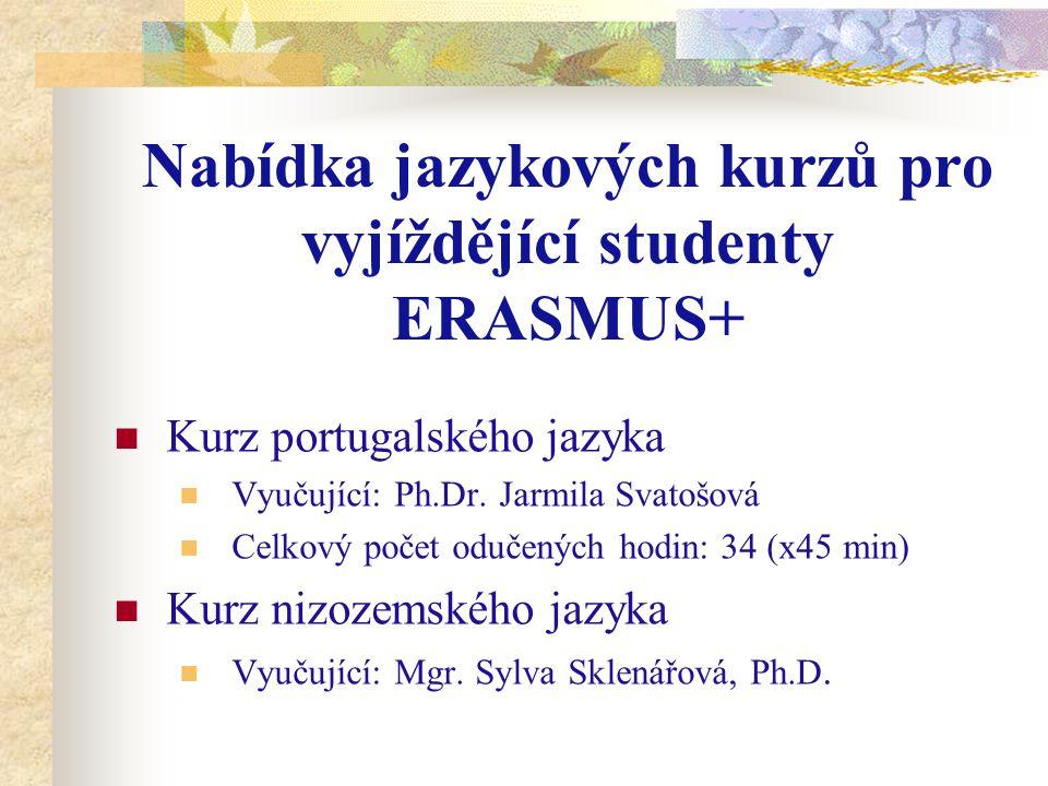 Nabídka jazykových kurzů pro vyjíždějící studenty ERASMUS+ Kurz portugalského jazyka Vyučující: Ph.Dr.