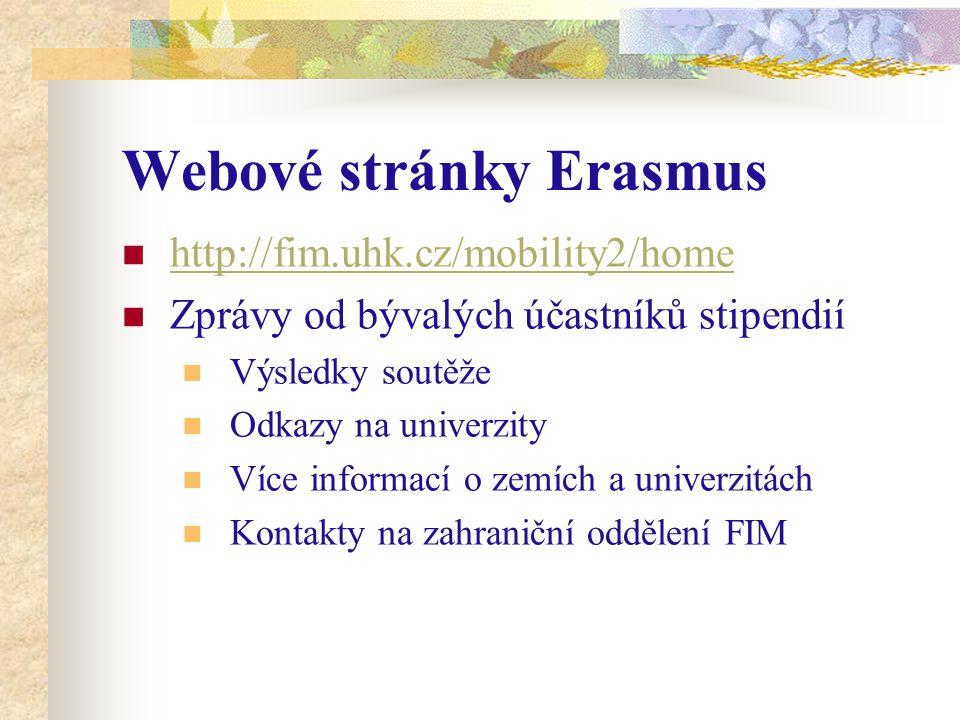 Webové stránky Erasmus http://fim.uhk.cz/mobility2/home Zprávy od bývalých účastníků stipendií Výsledky soutěže Odkazy na univerzity Více informací o zemích a univerzitách Kontakty na zahraniční oddělení FIM