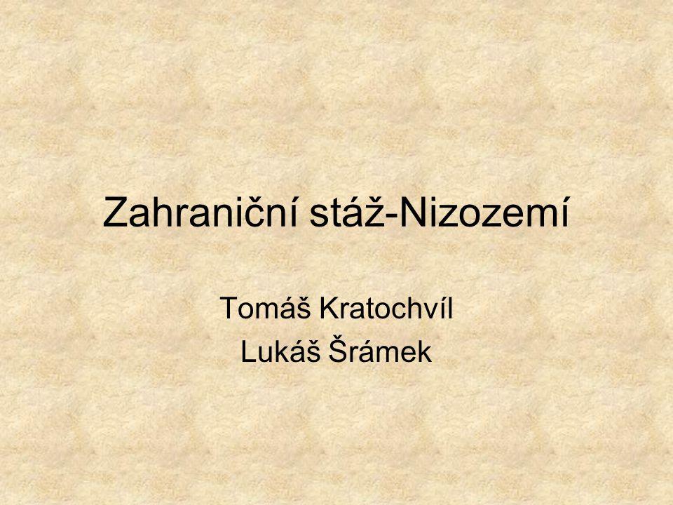 Zahraniční stáž-Nizozemí Tomáš Kratochvíl Lukáš Šrámek
