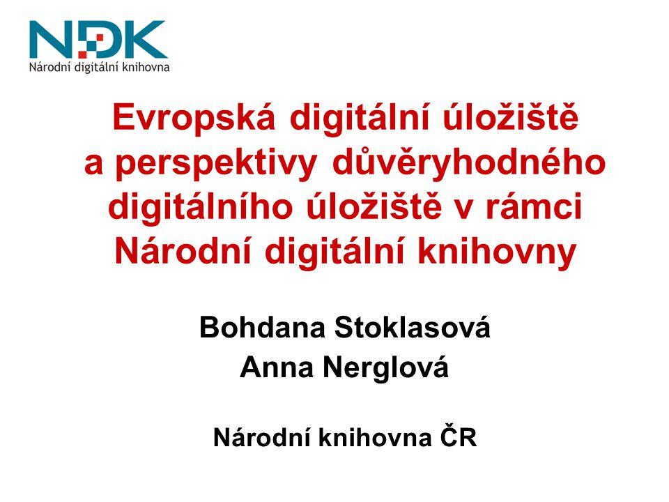 Evropská digitální úložiště a perspektivy důvěryhodného digitálního úložiště v rámci Národní digitální knihovny Bohdana Stoklasová Anna Nerglová Národ