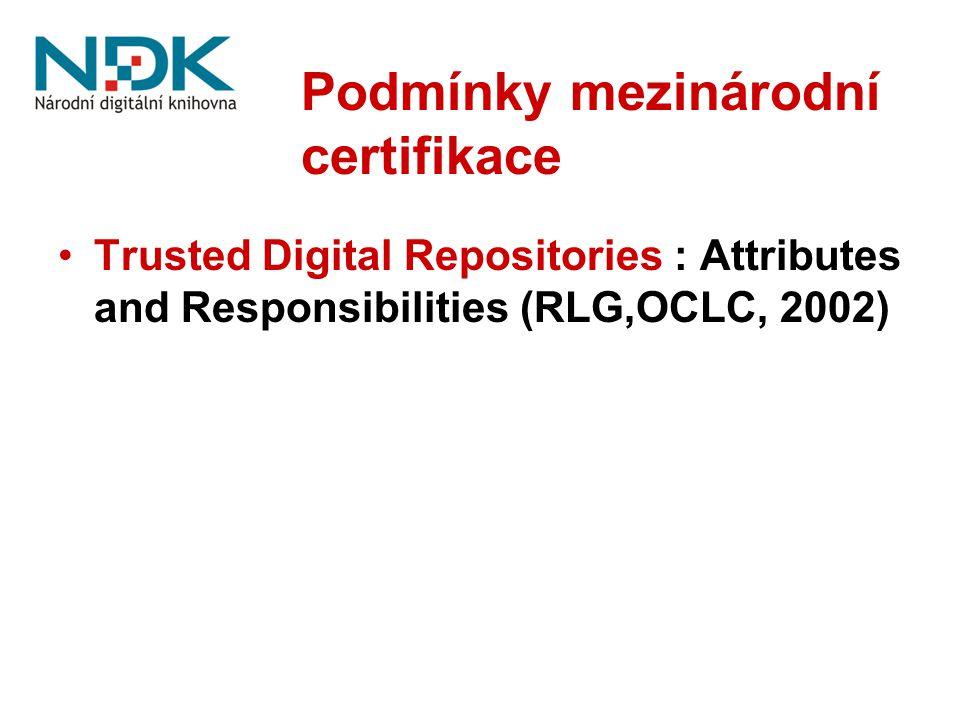 Podmínky mezinárodní certifikace Trusted Digital Repositories : Attributes and Responsibilities (RLG,OCLC, 2002)