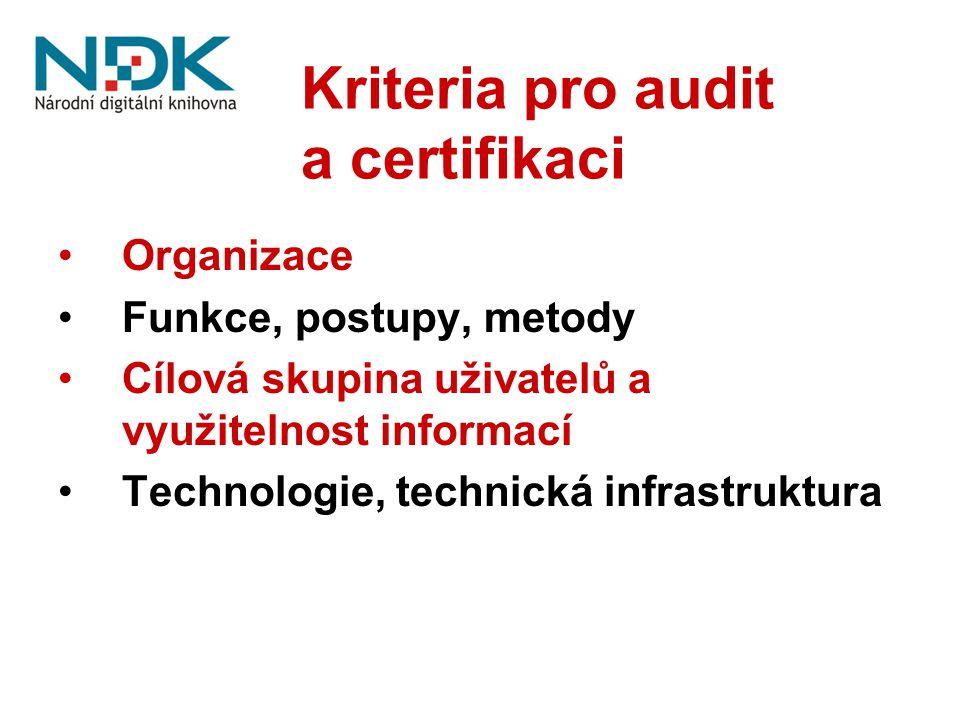 Kriteria pro audit a certifikaci Organizace Funkce, postupy, metody Cílová skupina uživatelů a využitelnost informací Technologie, technická infrastru