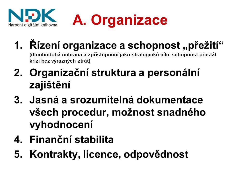 """A. Organizace 1.Řízení organizace a schopnost """"přežití"""" (dlouhodobá ochrana a zpřístupnění jako strategické cíle, schopnost přestát krizi bez výraznýc"""