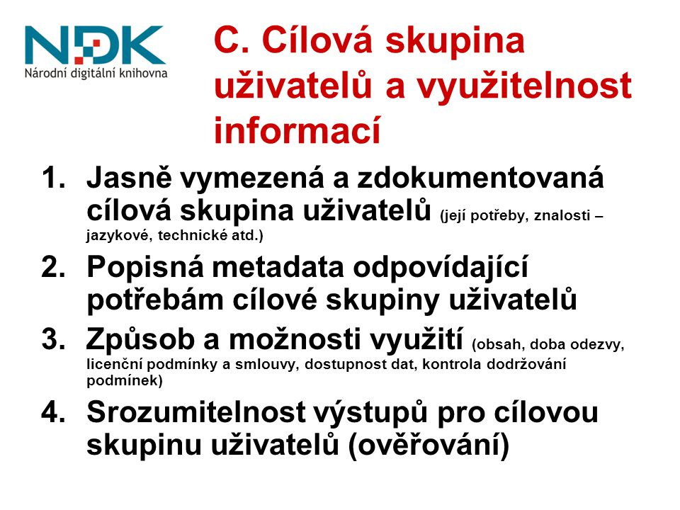 C. Cílová skupina uživatelů a využitelnost informací 1.Jasně vymezená a zdokumentovaná cílová skupina uživatelů (její potřeby, znalosti – jazykové, te