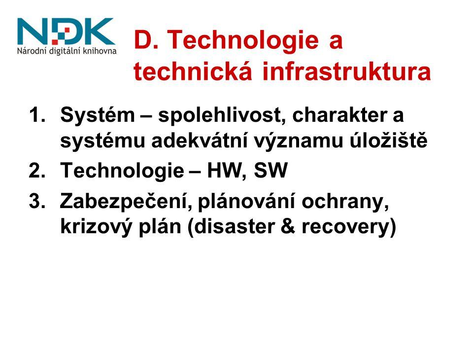 D. Technologie a technická infrastruktura 1.Systém – spolehlivost, charakter a systému adekvátní významu úložiště 2.Technologie – HW, SW 3.Zabezpečení