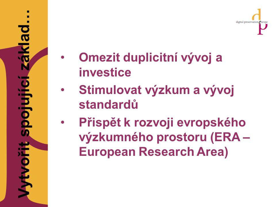 Vytvořit spojující základ… Omezit duplicitní vývoj a investice Stimulovat výzkum a vývoj standardů Přispět k rozvoji evropského výzkumného prostoru (ERA – European Research Area)