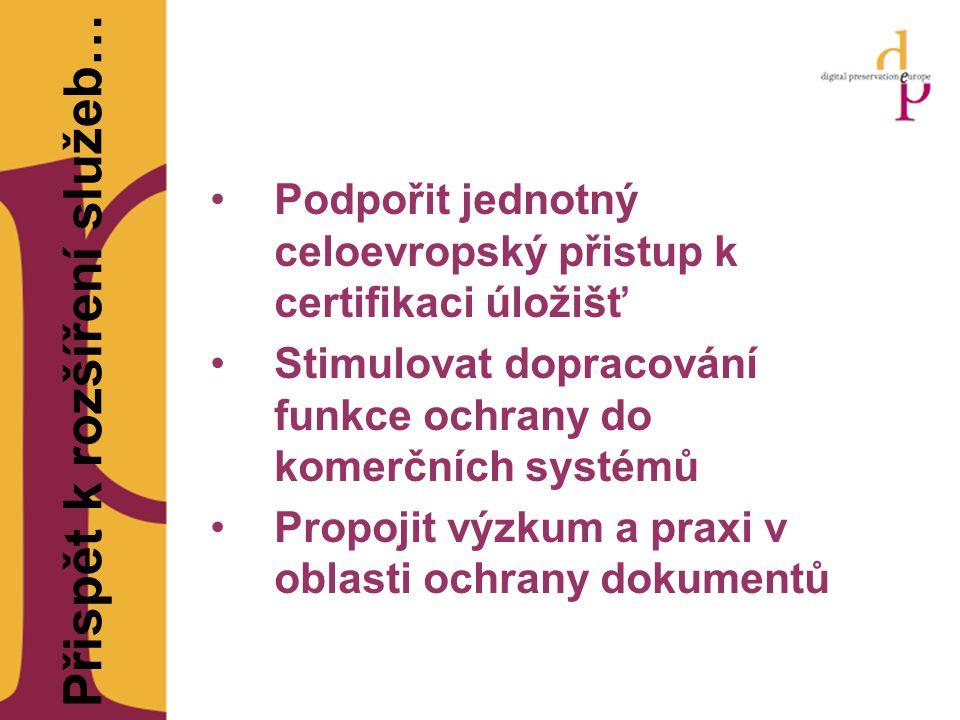 Přispět k rozšíření služeb… Podpořit jednotný celoevropský přistup k certifikaci úložišť Stimulovat dopracování funkce ochrany do komerčních systémů Propojit výzkum a praxi v oblasti ochrany dokumentů