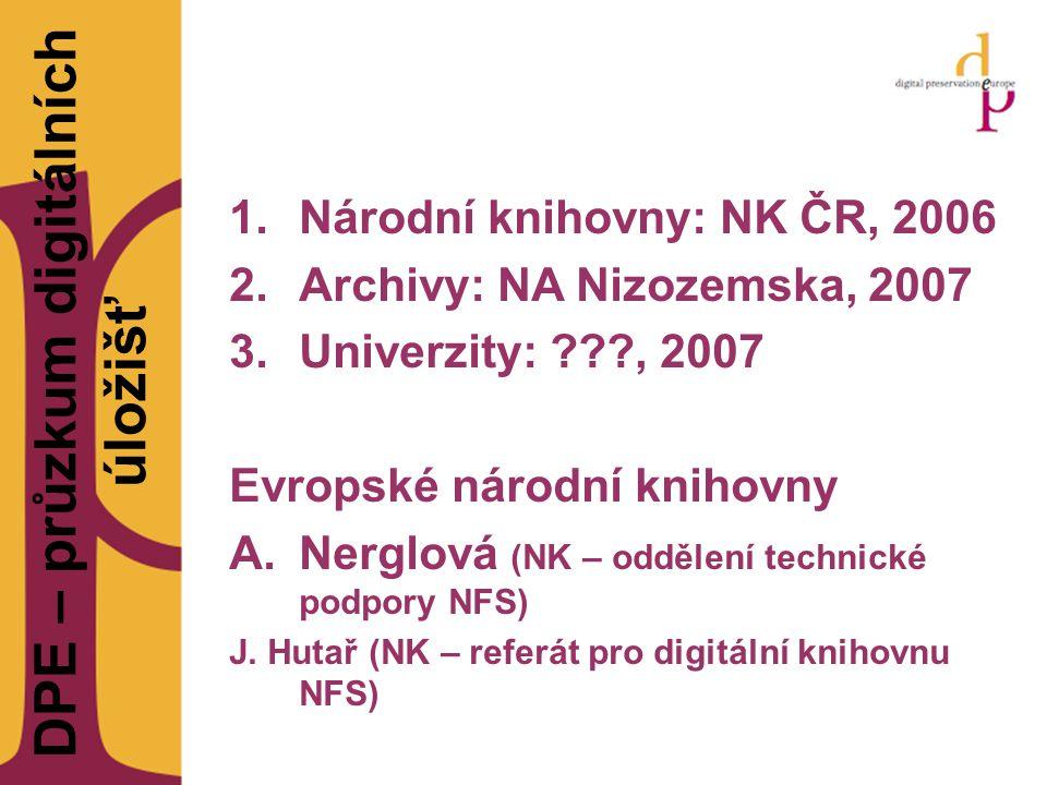 DPE – průzkum digitálních úložišť 1.Národní knihovny: NK ČR, 2006 2.Archivy: NA Nizozemska, 2007 3.Univerzity: ???, 2007 Evropské národní knihovny A.N