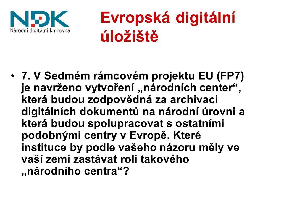 """7. V Sedmém rámcovém projektu EU (FP7) je navrženo vytvoření """"národních center"""", která budou zodpovědná za archivaci digitálních dokumentů na národní"""