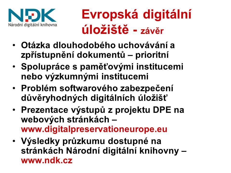 Evropská digitální úložiště - závěr Otázka dlouhodobého uchovávání a zpřístupnění dokumentů – prioritní Spolupráce s paměťovými institucemi nebo výzku