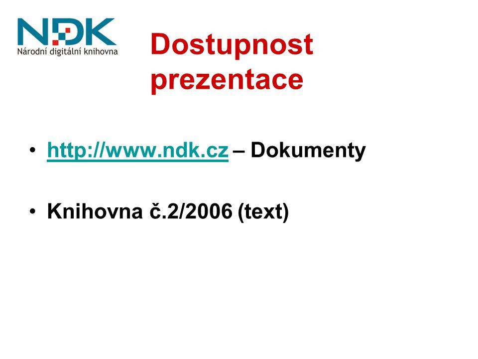 Dostupnost prezentace http://www.ndk.cz – Dokumentyhttp://www.ndk.cz Knihovna č.2/2006 (text)