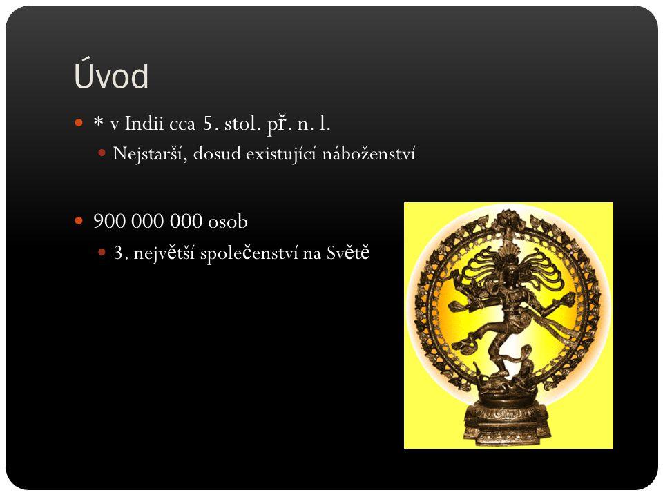 Úvod * v Indii cca 5. stol. p ř. n. l. Nejstarší, dosud existující náboženství 900 000 000 osob 3. nejv ě tší spole č enství na Sv ě t ě