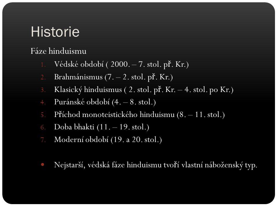 Historie Fáze hinduismu 1. Védské období ( 2000. – 7. stol. p ř. Kr.) 2. Brahmánismus (7. – 2. stol. p ř. Kr.) 3. Klasický hinduismus ( 2. stol. p ř.
