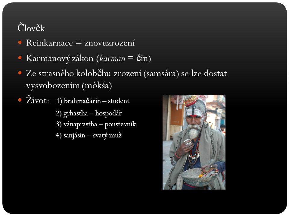 Č lov ě k Reinkarnace = znovuzrození Karmanový zákon (karman = č in) Ze strasného kolob ě hu zrození (samsára) se lze dostat vysvobozením (mókša) Živo