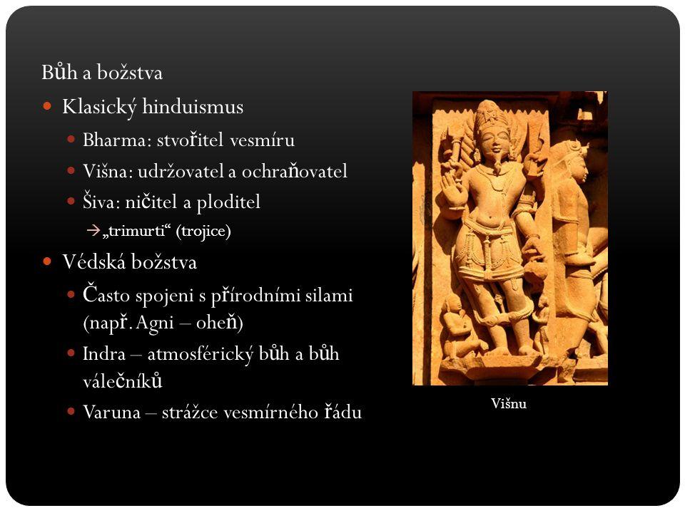 """B ů h a božstva Klasický hinduismus Bharma: stvo ř itel vesmíru Višna: udržovatel a ochra ň ovatel Šiva: ni č itel a ploditel  """"trimurti"""" (trojice) V"""