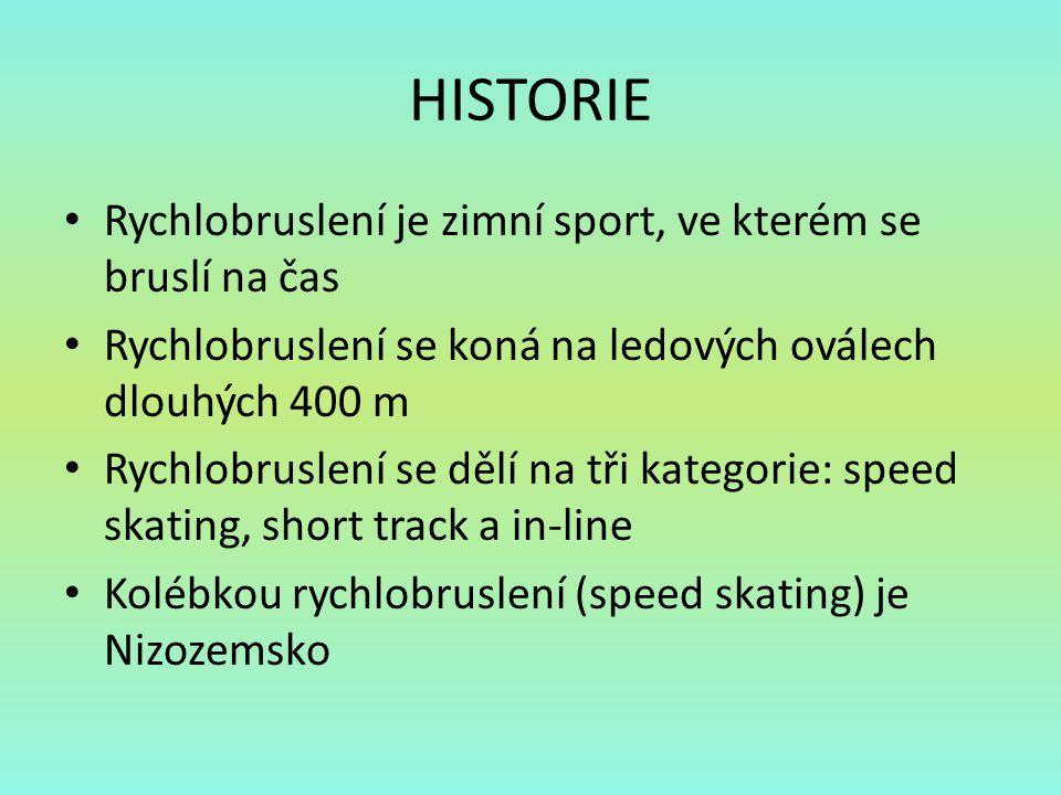 HISTORIE Rychlobruslení je zimní sport, ve kterém se bruslí na čas Rychlobruslení se koná na ledových oválech dlouhých 400 m Rychlobruslení se dělí na