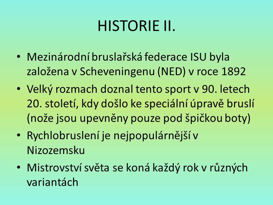 HISTORIE II. Mezinárodní bruslařská federace ISU byla založena v Scheveningenu (NED) v roce 1892 Velký rozmach doznal tento sport v 90. letech 20. sto