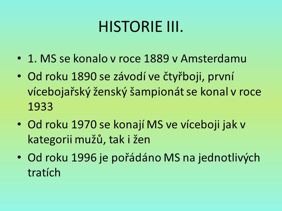 HISTORIE III. 1. MS se konalo v roce 1889 v Amsterdamu Od roku 1890 se závodí ve čtyřboji, první vícebojařský ženský šampionát se konal v roce 1933 Od
