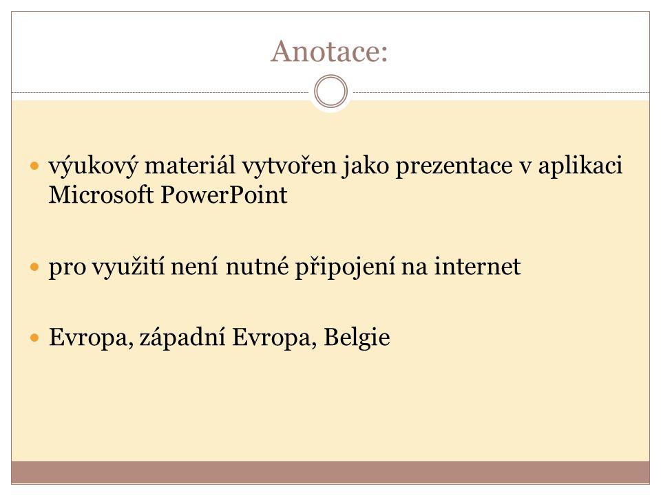 Anotace: výukový materiál vytvořen jako prezentace v aplikaci Microsoft PowerPoint pro využití není nutné připojení na internet Evropa, západní Evropa, Belgie
