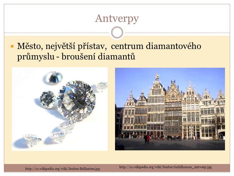 Antverpy Město, největší přístav, centrum diamantového průmyslu - broušení diamantů http://cs.wikipedia.org/wiki/Soubor:Brillanten.jpg http://cs.wikipedia.org/wiki/Soubor:Guildhouses_Antwerp.jpg