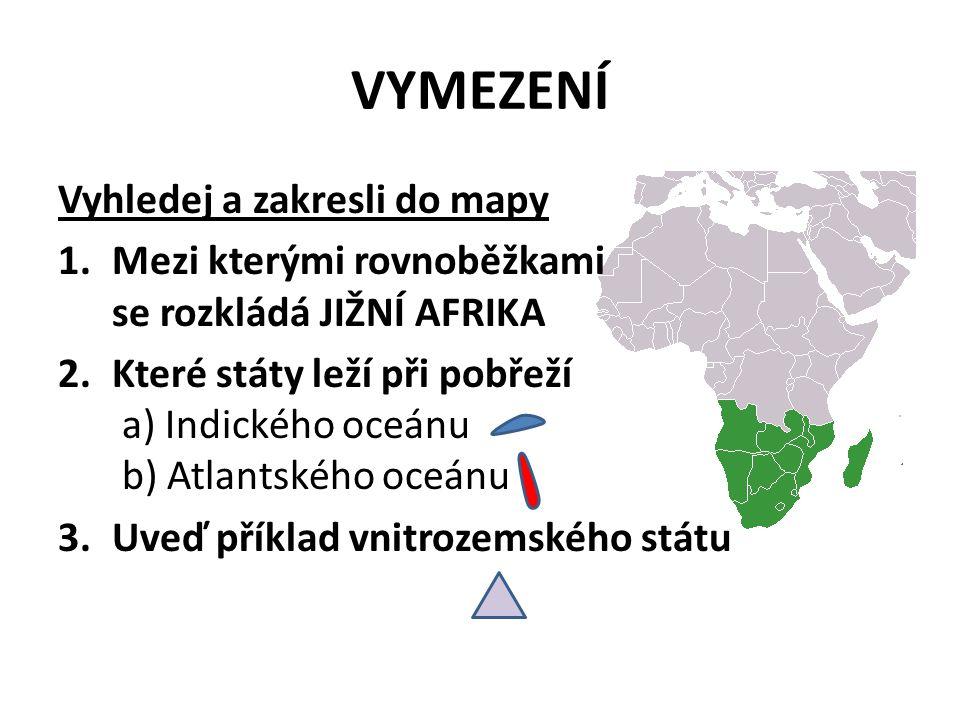 VYMEZENÍ 1.Mezi kterými rovnoběžkami se rozkládá JIŽNÍ AFRIKA 5° j.š.