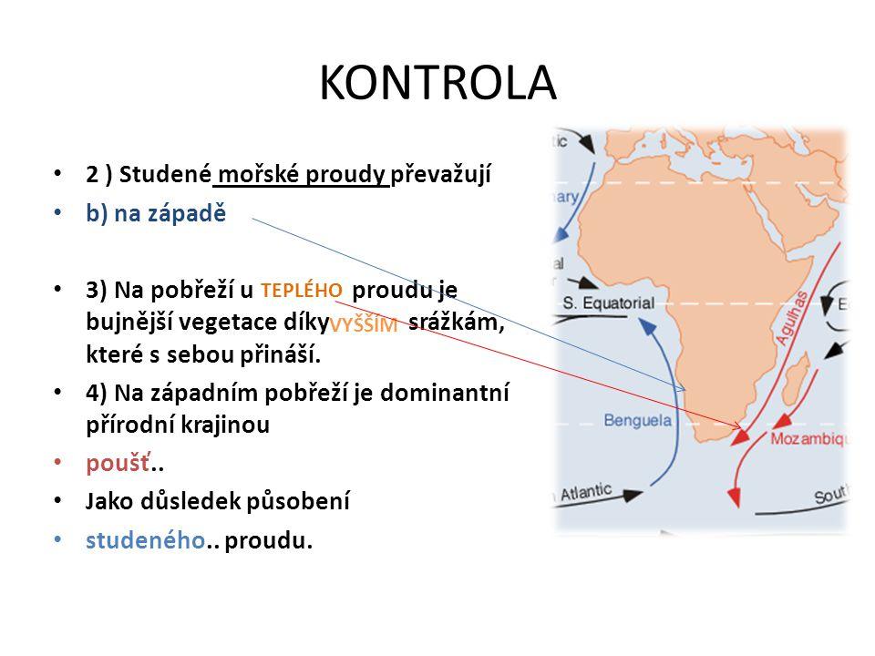 KONTROLA 2 ) Studené mořské proudy převažují b) na západě 3) Na pobřeží u proudu je bujnější vegetace díky srážkám, které s sebou přináší.