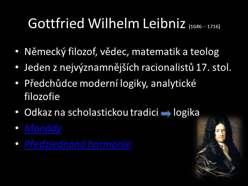 Gottfried Wilhelm Leibniz (1646 – 1716) Německý filozof, vědec, matematik a teolog Jeden z nejvýznamnějších racionalistů 17. stol. Předchůdce moderní