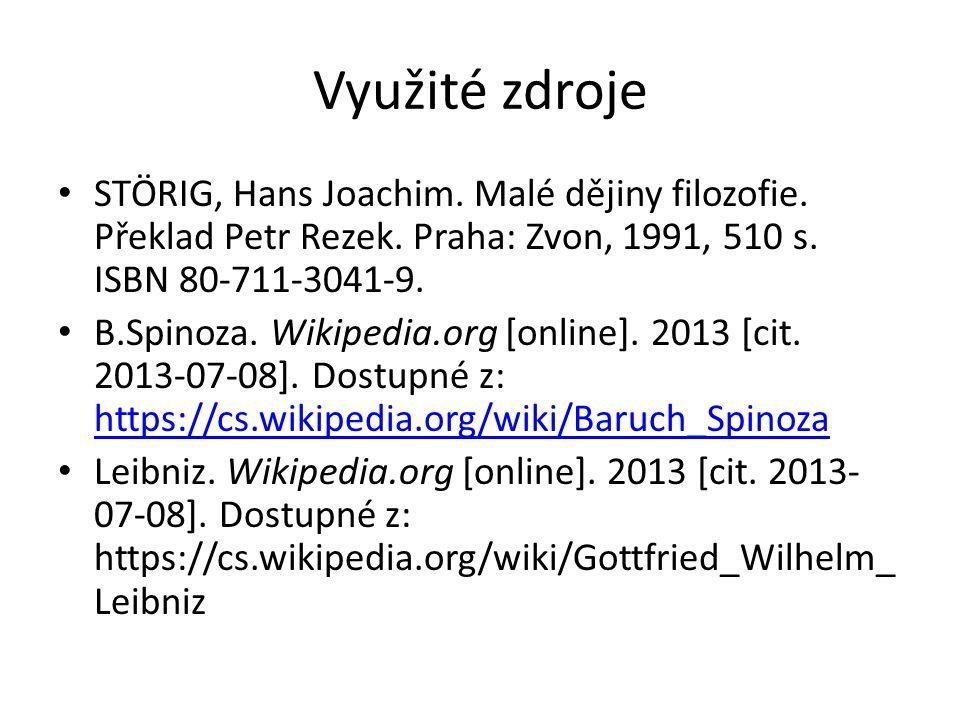 Zdroje obrázků https://cs.wikipedia.org/wiki/Soubor:Spinoza.j pg https://cs.wikipedia.org/wiki/Soubor:Spinoza.j pg https://cs.wikipedia.org/wiki/Soubor:Gottfrie d_Wilhelm_von_Leibniz.jpg https://cs.wikipedia.org/wiki/Soubor:Gottfrie d_Wilhelm_von_Leibniz.jpg