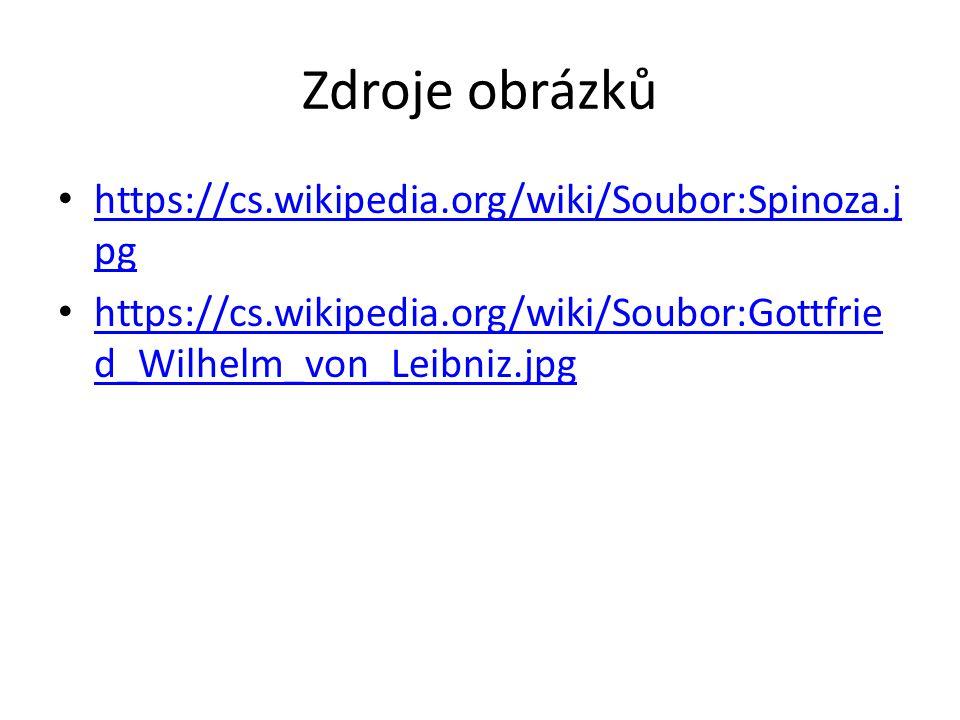 Zdroje obrázků https://cs.wikipedia.org/wiki/Soubor:Spinoza.j pg https://cs.wikipedia.org/wiki/Soubor:Spinoza.j pg https://cs.wikipedia.org/wiki/Soubo