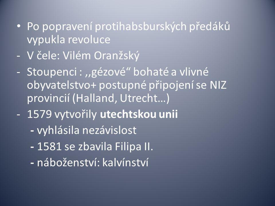 Vytvoření SPOJENÉHO NIZOZEMÍ - představitel: Vilém Oranžský -1584 se prohlásilo za republiku (po vraždě Viléma O.) -Rozkvět soukromého podnikání a obchodu X - Jižní provincie (nepřipojily se k povstání), hlásily se ke katolictví, zůstaly součástí SŘŘ až do 18.